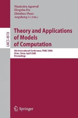 Theory And Applications Of Models Of Computation: 5Th International Conference, Tamc 2008, Xi And#039;An, China, April 25-29, 2008, Proceedings by Manindra AgrawalSheng LiangDingzhu Du on Textnook.com