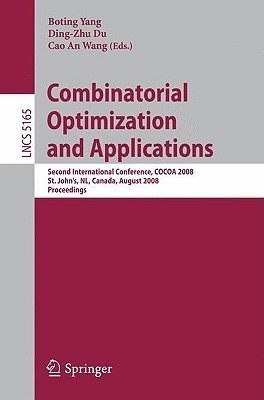 Combinatorial Optimization And Applications: Second International Conference, Cocoa 2008, St. John And#039;S, Nl, Canada, August 21-24, 2008 Proceedings by Cao An WangBoting YangDingzhu Du on Textnook.com