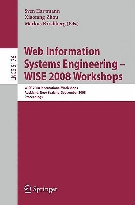 Web Information Systems Engineering: Wise 2008 Workshops : Wise 2008 International Workshops, Auckland, New Zealand, September 1-4, 2008, Proceedings by Markus KirchbergXiaofang ZhouSven Hartmann on Textnook.com