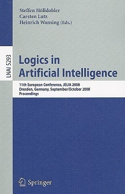 Logics In Artificial Intelligence: 11Th European Conference, Jelia 2008, Dresden, Germany, September 28-October 1, 2008. Proceedings by Carsten LutzSteffen HolldoblerHeinrich Wansing on Textnook.com