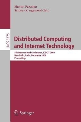 Distributed Computing And Internet Technology: 5Th International Conference, Icdcit 2008 New Delhi, India, December 10 - 12, 2008 Proceedings by M.ParasharAggarwalS.K. on Textnook.com