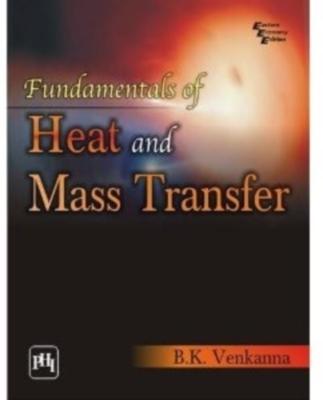 Fundamentals of Heat and Mass Transfer, 1st Ed by B K Venkanna on Textnook.com