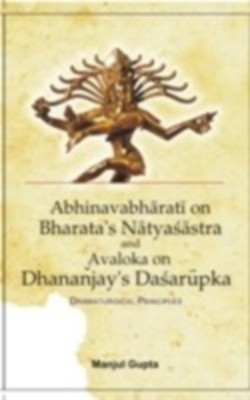 A Study of Abhinabharati On Bharata's Natyasastra And Avaloka On Dhanajaya's Dasarupaka (Dramaturgical Principles) (English) 01 Edition by Manjul Gupta on Textnook.com