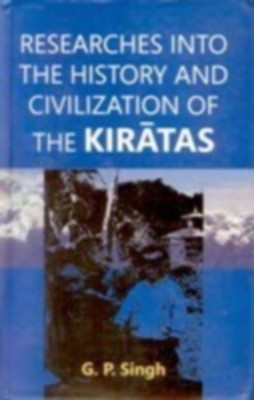 Researches Into The History And Civilization of The Kiratas (English) 01 Edition by G. P. Singh on Textnook.com