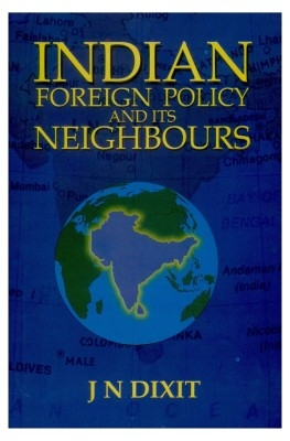 India's Foreign Policy And Its Neighbours (English) 01 Edition by J. N. Dixit on Textnook.com