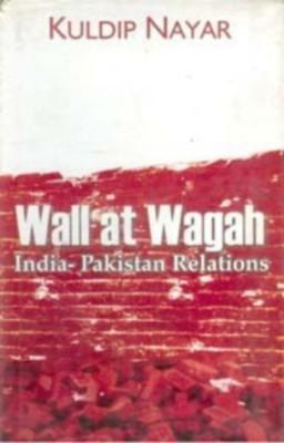 Wall At Wagah: India-Pakistan Relations (English) 01 Edition by Kuldip Nayar on Textnook.com