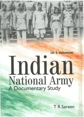 Indian National Army A Documentary Study (5 Vols.) (English) 01 Edition by T. R. Sareen on Textnook.com