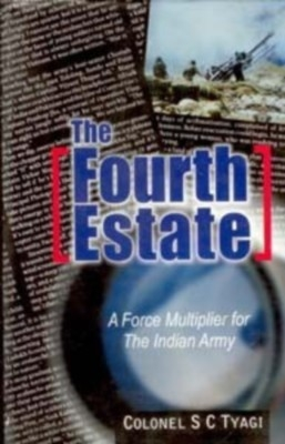 The Fourth Estate: A Force Multiplier For The Indian Army (English) 01 Edition by Colonel S C Tyagi on Textnook.com