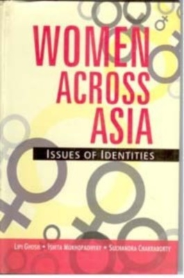 Women Across Asia: Issues of Identities (English) 01 Edition by Lipi Ghosh on Textnook.com