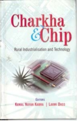 Charkha And Chip: Rural Industries And Technology (English) 01 Edition by Kamal Nayan Kabra on Textnook.com