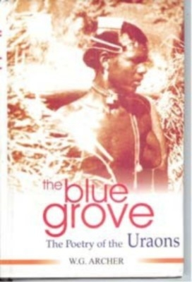 The Blue Grove: The Poetry of The Uraons (English) 01 Edition by W. G. Archer on Textnook.com