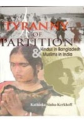 Tyranny of Partition: Hindus In Bangladesh And Muslims In India (English) 01 Edition by Kerkhoff Kathinka Sinha on Textnook.com