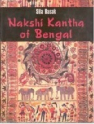 Nakshi Kantha of Bengal: (With Coloured Illustrations) (English) 01 Edition by Sila Badak on Textnook.com