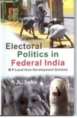 Electoral Politics In Federal India Mp Local Area Development Scheme (English) 01 Edition by N. K. Sahu on Textnook.com