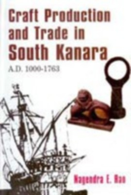 Craft Production and Trade in South Kanara A.D. 1000-1763 (English) 01 Edition by Nagendra E. Rao on Textnook.com