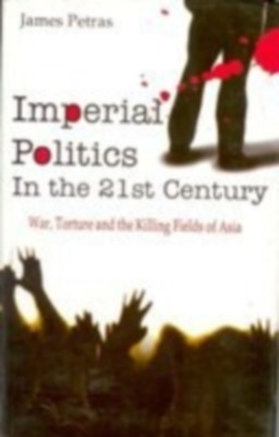 Imperial Politics In The 21St Century: Killing Fields of Asia (English) 01 Edition by James Petras on Textnook.com