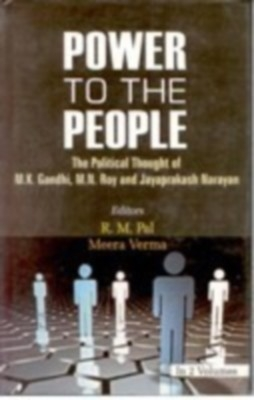 Power To The People: The Political Thought of M.K. Gandhi, M.N. Roy And Jayaprakash Narayan (2 Vols.) (English) 01 Edition by R. M. Pal on Textnook.com