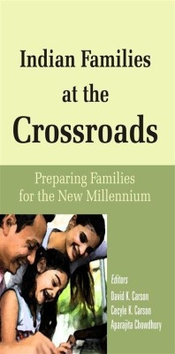 Indian Families At The Crossroad Preparing Families For The New Millenium (English) 01 Edition by Aparajita Chowdhury Edited By: David K. Karson Cecyle K. Karson on Textnook.com