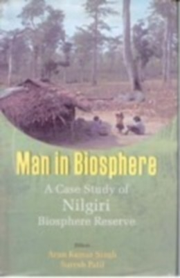 Man In Biosphere: A Case Study of Nilgiri Biosphere Reserve (English) 01 Edition by Arun Kr. Singh Suresh Patil on Textnook.com