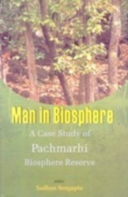 Man In Biosphere: A Case Study of Panchmarhi Biosphere Reserve (English) 01 Edition by Sadhan Sengupta on Textnook.com