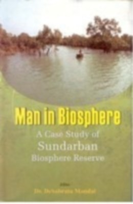 Man In Biosphere: A Case Study of Sundarban Biosphere Reserve (English) 01 Edition by Dr. Debabrata Mandal on Textnook.com