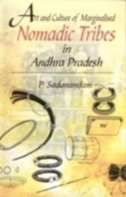 Art And Culture of Marginalised Nomadic Tribes In Andhra Pradesh (English) 01 Edition by P. Sadanandam on Textnook.com