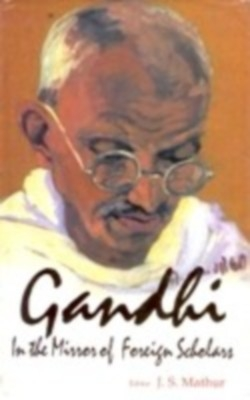 Gandhi: In The Mirror of Foreign Scholar (English) 01 Edition by J. S. Mathur on Textnook.com
