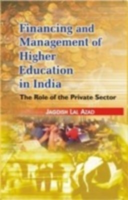 Financing And Management of Higher Education In India The Role of Private Sector (English) 01 Edition by Jagdish Lal Azad on Textnook.com