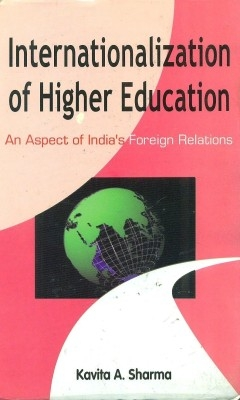 Internationalization of Higher Education An Aspect of India's Foreign Relations (English) 01 Edition by Kavita A Sharma on Textnook.com