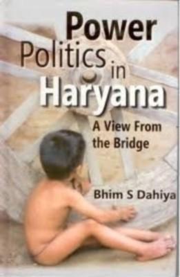 Power Politics In Haryana: A View From The Bridge (English) 01 Edition by Bhim S Dahiya on Textnook.com