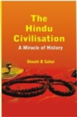 The Hindu Civilisation: A Miracle of History (English) 01 Edition by Shashi B Sahai on Textnook.com