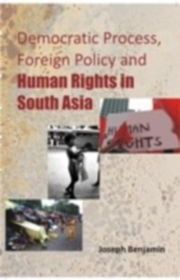 Democratic Process, Foreign Policy And Human Rights In South Asia (English) 01 Edition by Joseph Benjamin on Textnook.com