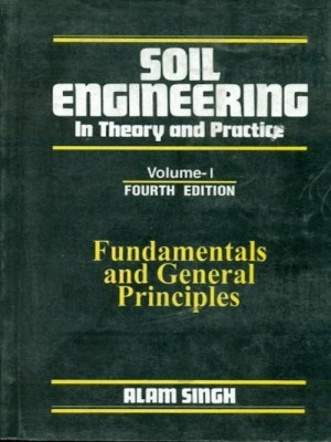 Soil Engineering In Theory & Practice 4/E V. 1 by Alam Singh on Textnook.com