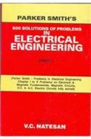 Parker Smiths 500 Solutions of Problems In Electrical Engineering Part 1 by V C Natesan on Textnook.com