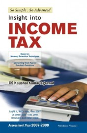 Insight Into Income Tax Based on Memory Retention Techniques Vol 1 Assessment 2007 - 08 by Kaushal Kumar Agrawal on Textnook.com