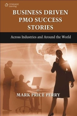Business Driven Pmo Success Stories: Across Industries And Around The World, 1/E by Mark Price Perry on Textnook.com