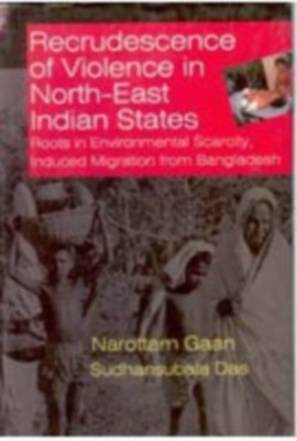 Recrudescence of Violence In Indian North-East States Roots In Environmental Scarcity Induced Migration From Bangladesh (English) 01 Edition by Narottam Gaan on Textnook.com
