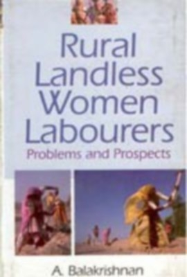 Rural Landless Women Labourers: Problems And Prospects (English) 01 Edition by A. Balakrishanan on Textnook.com