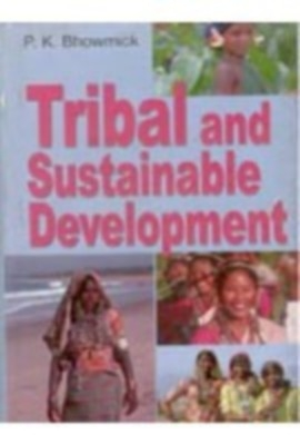 Tribal And Sustainable Development (English) 01 Edition by P. K. Bhowmick on Textnook.com