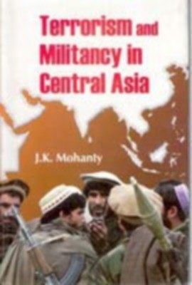Terrorism And Militancy In Central Asia (English) 01 Edition by J. K. Mohanty on Textnook.com