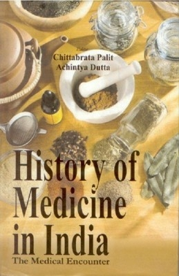History of Medicine In India: The Medical Encounters (English) 01 Edition by Chittabrata Palit Achintya Dutta on Textnook.com