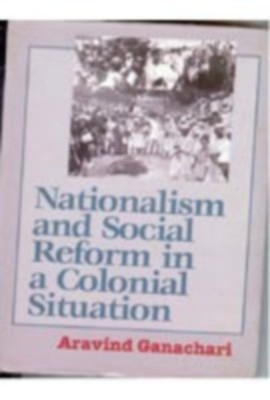 Nationalism And Social Reform In A Colonial Situation (English) 01 Edition by Aravind Ganachari on Textnook.com