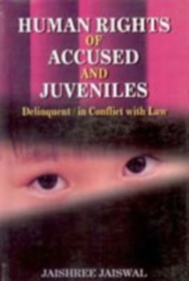 Human Rights of Accused And Juveniles: Delinquent In Conflict With Law (English) 01 Edition by Jaishree Jaiswal on Textnook.com