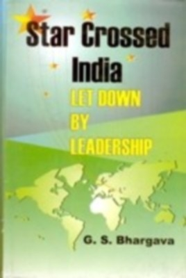 Star Crossed India: Let Down By Leadership (English) 01 Edition by G. S. Bhargava on Textnook.com