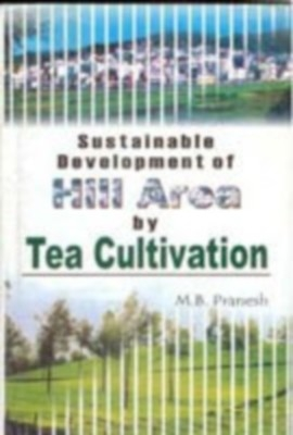 Sustainable Development of Hill Area Tea Cultivation (English) 01 Edition by M. B. Pranesh on Textnook.com