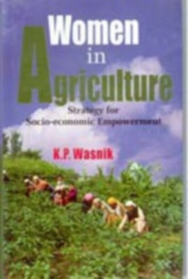 Women In Agriculture: Strategy For Socio-Economic Empowerment (English) 01 Edition by K. P. Wasnik on Textnook.com