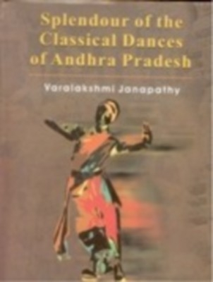 Splendour of The Classical Dances of Andhra Pradesh (With Illustrations) (English) 01 Edition by Varalaxmi Janapathy on Textnook.com