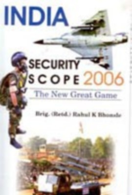 India: Security Scope 2006 The New Great Game (English) 01 Edition by Brig. Rahul K. Bhonsle on Textnook.com