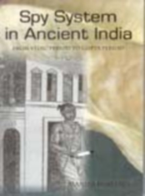 Spy System In Ancient India: From Vedic Period To Gupta Period (English) 01 Edition by Manila Rohatgi on Textnook.com