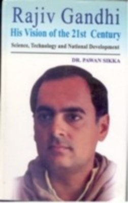 Rajiv Gandhi: His Vision of India of The 21St Century Science, Technology And National Development (English) 01 Edition by Pawan Sikka on Textnook.com